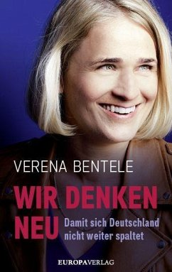 Wir denken neu - Damit sich Deutschland nicht weiter spaltet - Bentele, Verena