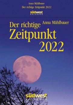 Der richtige Zeitpunkt 2022 Tagesabreißkalender - Mühlbauer, Anna