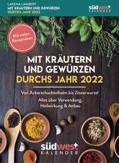 Mit Kräutern und Gewürzen durchs Jahr 2022 Tagesabreißkalender - Von Augentrost bis Zitwerwurzel. Alles über Verwendung, Heilwirkung & Anbau - mit vielen Rezeptideen - Lambert, Larena