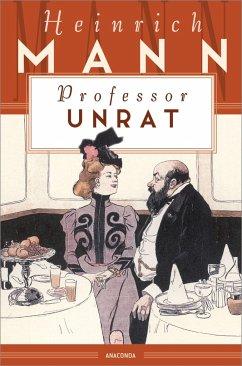 Professor Unrat oder Das Ende eines Tyrannen - Mann, Heinrich