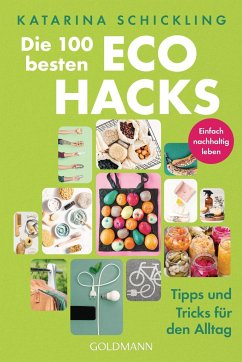 Die 100 besten Eco Hacks - Schickling, Katarina