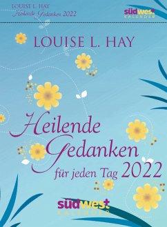 Heilende Gedanken für jeden Tag 2022 Tagesabreißkalender - Hay, Louise