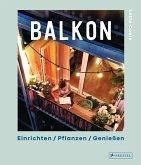 Balkon. Einrichten - Pflanzen - Genießen