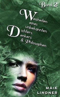 Weisheiten eines unbekannten Dichters, Denkers und Philosophen (eBook, ePUB) - Lindner, Maik
