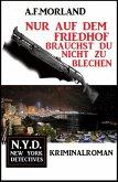 Nur auf dem Friedhof brauchst du nicht zu blechen: N.Y.D. - New York Detectives (eBook, ePUB)