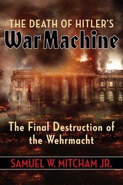 The Death of Hitler's War Machine (eBook, ePUB) - Mitcham, Samuel W.