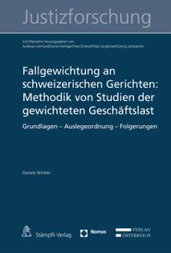 Fallgewichtung an schweizerischen Gerichten: Methodik von Studien der gewichteten Geschäftslast - Winkler, Daniela