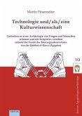 Technologie und / als / eine Kulturwissenschaft