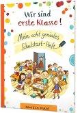 Wir sind erste Klasse! Mein echt geniales Schulstart-Heft