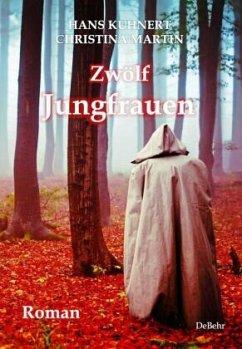 Zwölf Jungfrauen - Roman - Kuhnert, Hans;Martin, Christina
