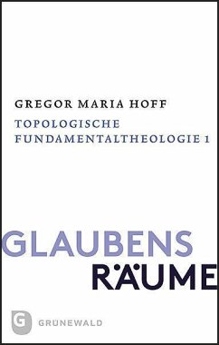 Glaubensräume - Topologische Fundamentaltheologie - Hoff, Gregor Maria