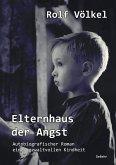Elternhaus der Angst - Autobiografischer Roman einer gewaltvollen Kindheit