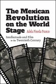The Mexican Revolution on the World Stage (eBook, ePUB)