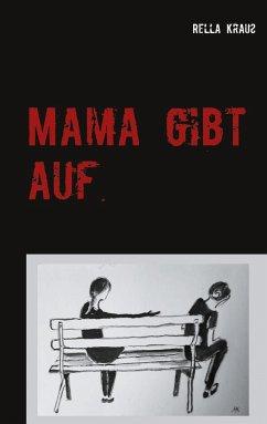 Mama gibt auf