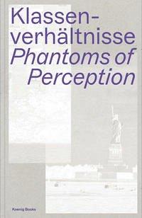 Klassenverhältnisse. Phantoms of Perception