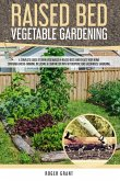 Raised Bed Vegetable Gardening: A Complete Guide to Grow Vegetables in Raised Beds and Create Your Home Container Micro-farming. Including a Compariso