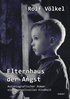 Elternhaus der Angst - Autobiografischer Roman einer gewaltvollen Kindheit (eBook, ePUB) - Völkel, Rolf