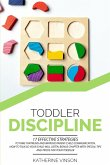Toddler Discipline: 17 Effective Strategies to Tame Tantrums and Improve Parent-Child Communication. How to Talk So Your Child Will Listen