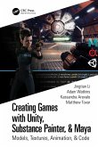 Creating Games with Unity, Substance Painter, & Maya (eBook, PDF)