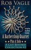 A Barbershop Quartet Plus A Solo: A Cut Beyond Collection #2 (eBook, ePUB)