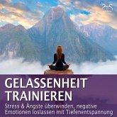 Gelassenheit trainieren - Stress & Ängste überwinden, negative Emotionen loslassen mit Tiefenentspannung (MP3-Download)