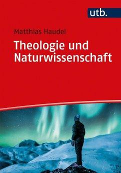 Theologie und Naturwissenschaft - Haudel, Matthias