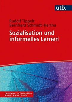 Sozialisation und informelles Lernen - Tippelt, Rudolf;Schmidt-Hertha, Bernhard