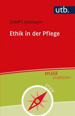 Ethik in der Pflege - Schiff, Andrea;Dallmann, Hans-Ulrich