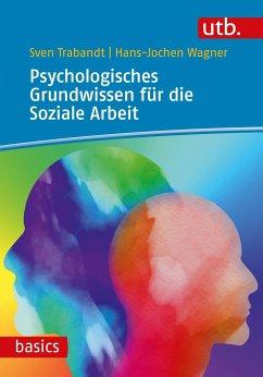 Psychologisches Grundwissen für die Soziale Arbeit - Trabandt, Sven;Wagner, Hans-Jochen