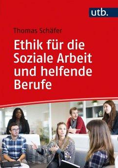 Ethik für die Soziale Arbeit und helfende Berufe - Schäfer, Thomas