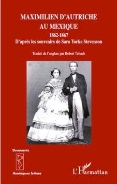 Maximilien d'Autriche au Mexique 1862-1867 - Tubach, Robert