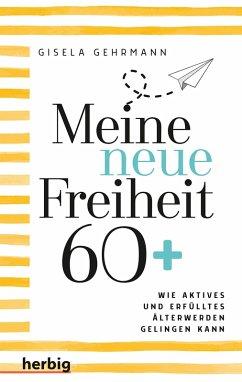 Meine neue Freiheit 60+ (eBook, ePUB) - Gehrmann, Gisela