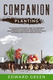Companion Planting: The Ultimate Beginner's Guide to Companion Gardening; A Chemical Free Method to Grow Organic and Healthy Vegetables at