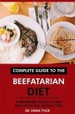 Complete Guide to the Beefatarian Diet: A Beginners Guide & 7-Day Meal Plan for Weight Loss (eBook, ePUB)