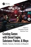 Creating Games with Unreal Engine, Substance Painter, & Maya (eBook, PDF)