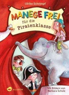Manege frei für die Piratenklasse (Mängelexemplar) - Schrimpf, Ulrike