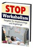 Stop Workaholism - Ratgeber für Arbeitssüchtige und Angehörige (eBook, ePUB)