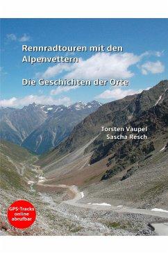 Rennradtouren mit den Alpenvettern (eBook, ePUB) - Resch, Sascha; Vaupel, Torsten