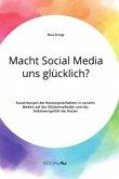 Macht Social Media uns glücklich? Auswirkungen des Nutzungsverhaltens in sozialen Medien auf das Glücksempfinden und das Selbstwertgefühl der Nutzer