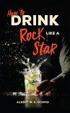 How to Drink Like a Rock Star (eBook, ePUB)