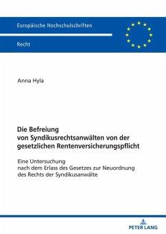 Die Befreiung von Syndikusrechtsanwälten von der gesetzlichen Rentenversicherungspflicht - Hyla, Anna