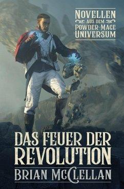 Novellen aus dem Powder-Mage-Universum: Das Feuer der Revolution - McClellan, Brian