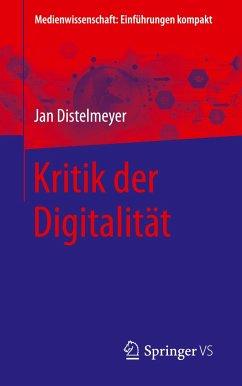 Kritik der Digitalität - Distelmeyer, Jan