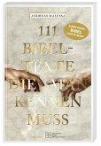 111 Bibeltexte, die man kennen muss. Das Beste aus der Bibel: Bibelgeschichten, denen nichts Menschliches fremd ist. Illustriertes Geschenkbuch mit Bibelzitaten, die Sie zum Staunen bringen werden!