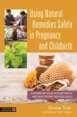 Using Natural Remedies Safely in Pregnancy and Childbirth (eBook, ePUB)