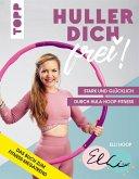 Huller dich frei! mit Elli Hoop. Stark und glücklich durch Hula Hoop Fitness (eBook, ePUB)