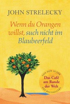 Wenn du Orangen willst, such nicht im Blaubeerfeld (eBook, ePUB) - Strelecky, John