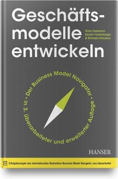 Geschäftsmodelle entwickeln - Gassmann, Oliver;Frankenberger, Karolin;Choudury, Michaela