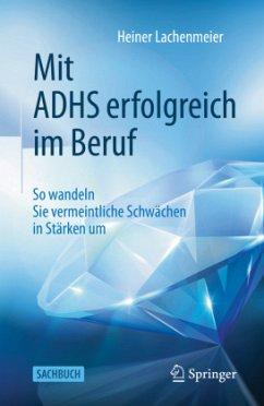 Mit ADHS erfolgreich im Beruf - Lachenmeier, Heiner