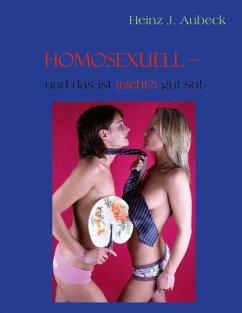 Homosexuell - und das ist (nicht?) gut so! - Aubeck, Heinz-Jürgen